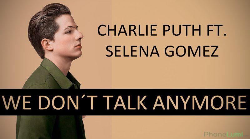 Nhạc chuông We Don't Talk Anymore - Charlie Puth, Selena Gomez
